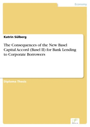 The Consequences of the New Basel Capital Accord (Basel II) for Bank Lending to Corporate Borrowers