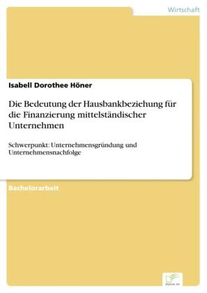 Die Bedeutung der Hausbankbeziehung für die Finanzierung mittelständischer Unternehmen
