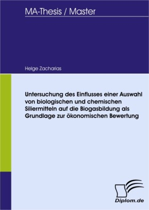 Untersuchung des Einflusses einer Auswahl von biologischen und chemischen Siliermitteln auf die Biogasbildung als Grundlage zur ökonomischen Bewertung