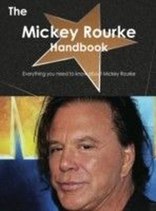 Mickey Rourke Handbook - Everything you need to know about Mickey Rourke