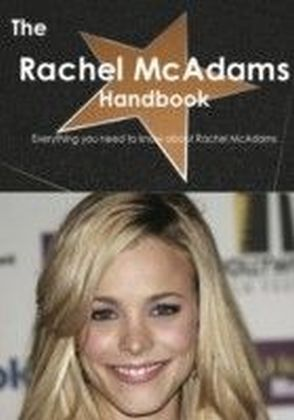 Rachel McAdams Handbook - Everything you need to know about Rachel McAdams