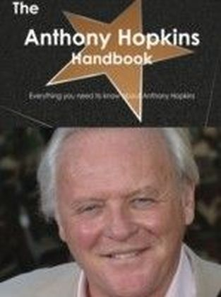 Anthony Hopkins Handbook - Everything you need to know about Anthony Hopkins