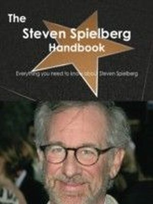 Steven Spielberg Handbook - Everything you need to know about Steven Spielberg
