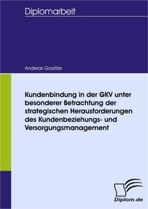 Kundenbindung in der GKV unter besonderer Betrachtung der strategischen Herausforderungen des Kundenbeziehungs- und Versorgungsmanagement