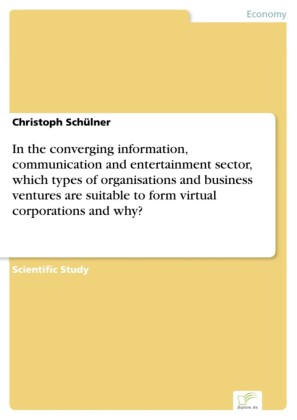 In the converging information, communication and entertainment sector, which types of organisations and business ventures are suitable to form virtual corporations and why?