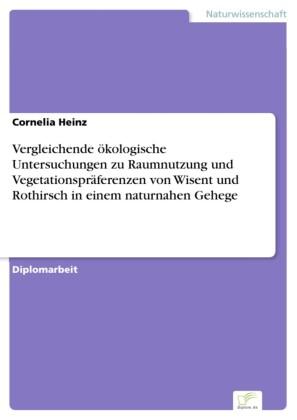 Vergleichende ökologische Untersuchungen zu Raumnutzung und Vegetationspräferenzen von Wisent und Rothirsch in einem naturnahen Gehege