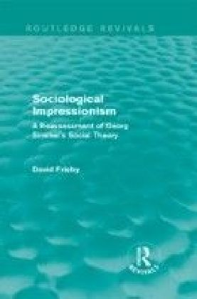 Sociological Impressionism: A Reassessment of Georg Simmel's Social Theory