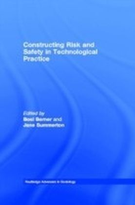 Constructing Risk and Safety in Technological Practice