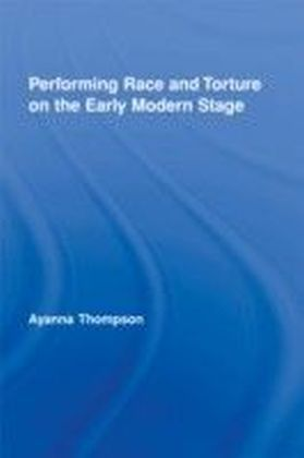 Performing Race and Torture on the Early Modern Stage