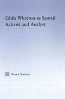 Edith Wharton as Spatial Activist and Analyst