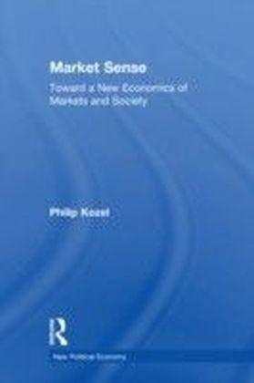 Market Sense: Toward a New Economics of Markets and Society