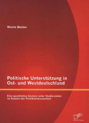 Politische Unterstützung in Ost- und Westdeutschland: Eine quantitative Analyse unter Studierenden im Kontext der Politi