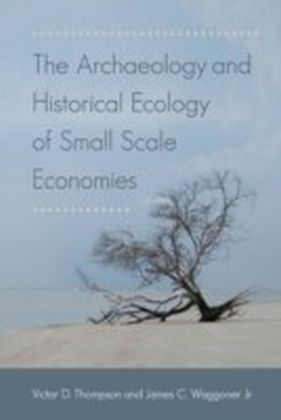 Archaeology and Historical Ecology of Small Scale Economies