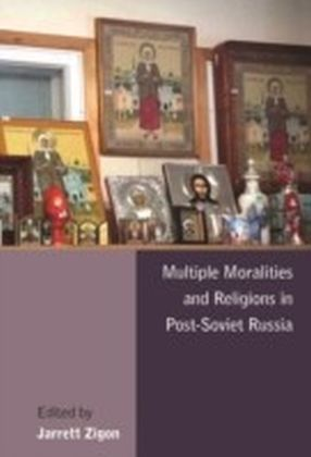 Multiple Moralities and Religions in Post-Soviet Russia