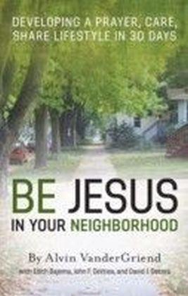 Be Jesus in Your Neighborhood