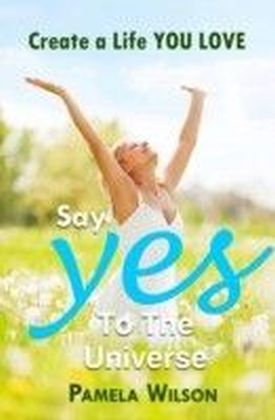 "Say ""Yes!"" to the Universe"