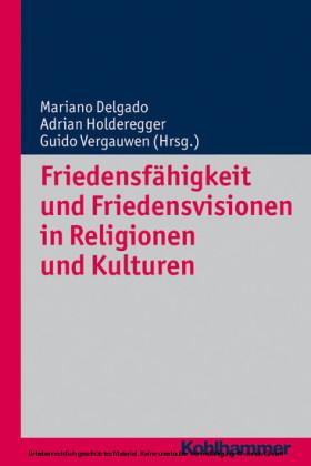 Friedensfähigkeit und Friedensvisionen in Religionen und Kulturen