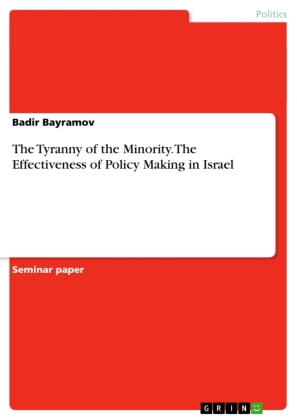 The Tyranny of the Minority. The Effectiveness of Policy Making in Israel