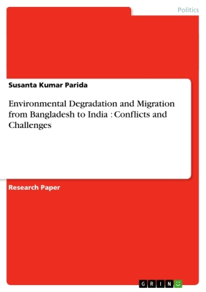 Environmental Degradation and Migration from Bangladesh to India : Conflicts and Challenges