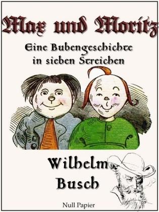 Max und Moritz / Eine Bubengeschichte in sieben Streichen