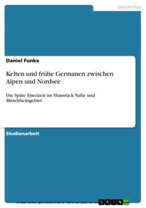 Kelten und frühe Germanen zwischen Alpen und Nordsee