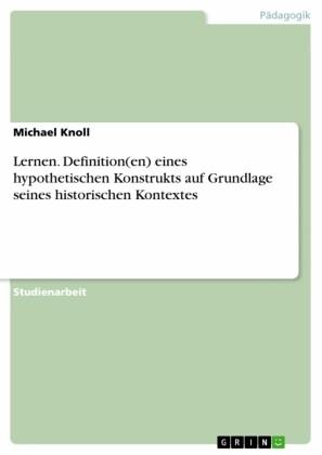 Lernen. Definition(en) eines hypothetischen Konstrukts auf Grundlage seines historischen Kontextes