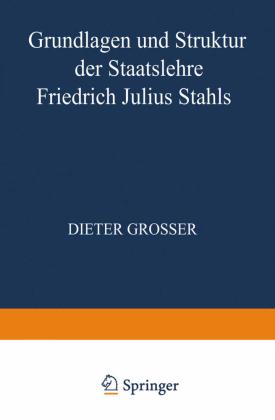 Grundlagen und Struktur der Staatslehre Friedrich Julius Stahls