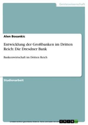 Entwicklung der Großbanken im Dritten Reich: Die Dresdner Bank
