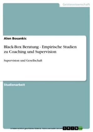Black-Box Beratung - Empirische Studien zu Coaching und Supervision