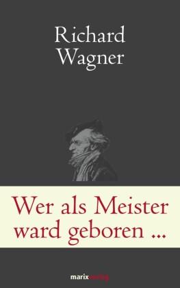 Wer als Meister ward geboren...