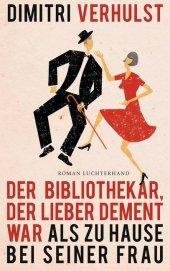 Der Bibliothekar, der lieber dement war als zu Hause bei seiner Frau Cover