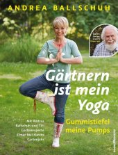 Gärtnern ist mein Yoga, Gummistiefel meine Pumps