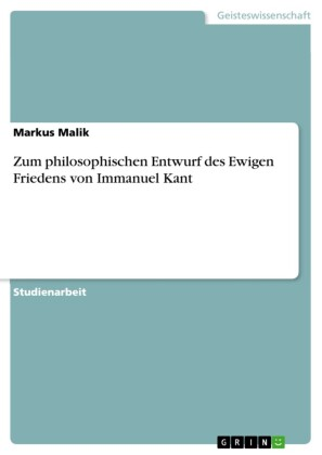 Zum philosophischen Entwurf des Ewigen Friedens von Immanuel Kant