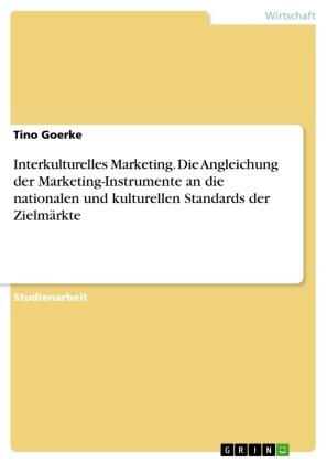 Interkulturelles Marketing. Die Angleichung der Marketing-Instrumente an die nationalen und kulturellen Standards der Zi