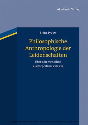 Philosophische Anthropologie der Leidenschaften