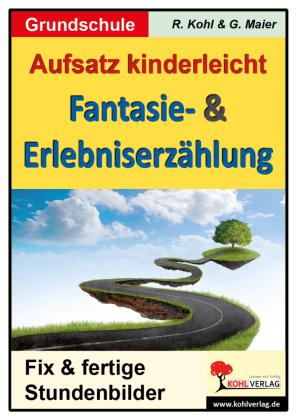 Aufsatz kinderleicht - Die Fantasie- und Erlebniserzählung