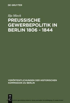 Preussische Gewerbepolitik in Berlin 1806 - 1844