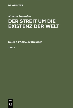 Roman Ingarden: Der Streit um die Existenz der Welt. Band 2: Formalontologie. Teil 1. Bd.2/1