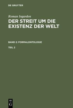 Roman Ingarden: Der Streit um die Existenz der Welt. Band 2: Formalontologie. Teil 2. Bd.2/2