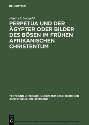 Perpetua und der Ägypter oder Bilder des Bösen im frühen afrikanischen Christentum