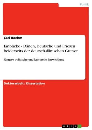 Einblicke - Dänen, Deutsche und Friesen beiderseits der deutsch-dänischen Grenze