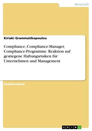 Compliance, Compliance-Manager, Compliance-Programme. Reaktion auf gestiegene Haftungsrisiken für Unternehmen und Management