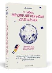 111 Gründe, ihr Kind auf den Mond zu schießen (und noch mehr, es nicht zu tun) Cover