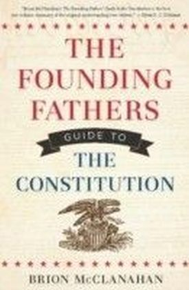 Founding Fathers Guide to the Constitution