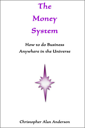 The Money System: How to Do Business Anywhere In the Universe