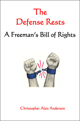 The Defense Rests: A Freeman's Bill of Rights
