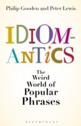 Idiomantics: The Weird and Wonderful World of Popular Phrases