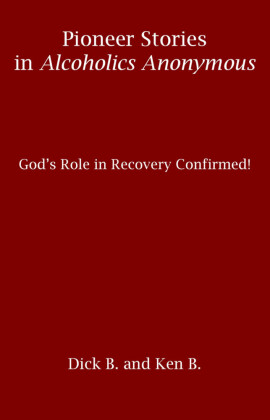 Pioneer Stories in Alcoholics Anonymous: God's Role in Recovery Confirmed!
