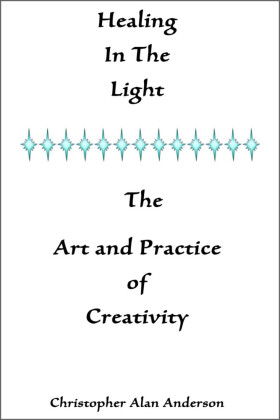 Healing In the Light & the Art and Practice of Creativity