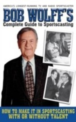 Bob Wolff's Complete Guide to Sportscasting